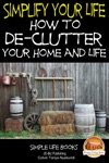 Simplify Your Life How To De-Clutter Your Home And Life