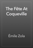 Émile Zola - The Fête At Coqueville artwork
