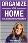 Organize Your Home Smart Tips For Cleaning Clutter Organizing Your Home Quickly And Simplifying Your Life