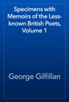 Specimens With Memoirs Of The Less-known British Poets Volume 1