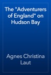 The Adventurers Of England On Hudson Bay