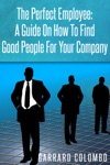 The Perfect Employee A Guide On How To Find Good People For Your Company