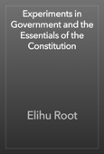 Elihu Root - Experiments in Government and the Essentials of the Constitution artwork