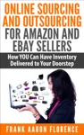 Online Sourcing And Outsourcing For Amazon And EBay Sellers How YOU Can Have Inventory Delivered To Your Doorstep