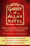 The Garden Of Allah Novels Trilogy 1 The Garden On Sunset - The Trouble With Scarlett - Citizen Hollywood