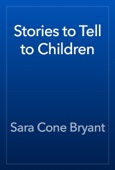 Sara Cone Bryant - Stories to Tell to Children artwork