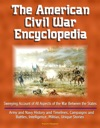The American Civil War Encyclopedia Sweeping Account Of All Aspects Of The War Between The States - Army And Navy History And Timelines Campaigns And Battles Intelligence Militias Unique Stories