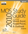 MOS 2010 Study Guide For Microsoft Word Excel PowerPoint And Outlook Exams