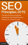 SEO Principles 2015 The Best Practice Guide For Individuals And Small Business Owners On A Time Crunch