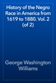 George Washington Williams - History of the Negro Race in America from 1619 to 1880. Vol. 2 (of 2) artwork
