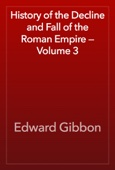 Edward Gibbon - History of the Decline and Fall of the Roman Empire — Volume 3 artwork