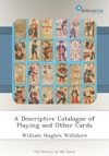A Descriptive Catalogue Of Playing And Other Cards