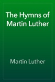 Martin Luther - The Hymns of Martin Luther  artwork