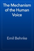 Emil Behnke - The Mechanism of the Human Voice artwork