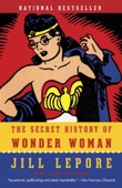 The Secret History of Wonder Woman - Jill Lepore Cover Art