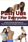 Push Ups For Everyone Perfect Pushup Workouts For Muscle Growth Strength And Endurance
