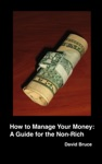 How To Manage Your Money A Guide For The Non-Rich
