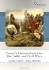 Caesars Commentaries On The Gallic And Civil Wars