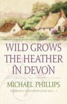 Wild Grows The Heather In Devon The Secrets Of Heathersleigh Hall Book 1