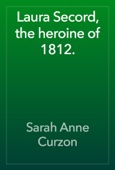Sarah Anne Curzon - Laura Secord, the heroine of 1812. artwork