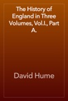 The History Of England In Three Volumes VolI Part A