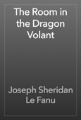Joseph Sheridan Le Fanu - The Room in the Dragon Volant artwork