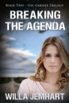 Breaking The Agenda The Garnet Trilogy - Book 2
