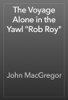 John MacGregor - The Voyage Alone in the Yawl