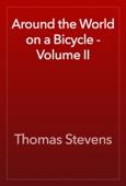 Thomas Stevens - Around the World on a Bicycle - Volume II artwork