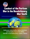 Conduct Of The Partisan War In The Revolutionary War South Settlement Early Conflict Native Americans And Formative Years Of The Militia Civil War In The Backcountry Leaders Slavery