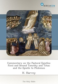 COMMENTARY ON THE PASTORAL EPISTLES: FIRST AND SECOND TIMOTHY AND TITUS; AND THE EPISTLE TO PHILEMON