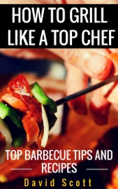HOW TO GRILL LIKE A TOP CHEF
