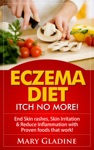 Eczema Diet Itch No More End Skin Rashes Skin Irritation  Reduce Inflammation With A Low Inflammation Diet  Proven Foods That Work BONUS Know What To Avoid