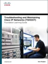 Troubleshooting And Maintaining Cisco IP Networks TSHOOT Foundation Learning Guide