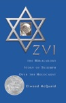 Zvi The Miraculous Story Of Triumph Over The Holocaust