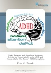 Risky Behavior And Impulsive Sensation Seeking In Young Adults With ADHD And Young Adults Who Report ADHD Symptoms