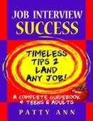 Job Interview Success:Timeless Tips 2 Land Any Job!