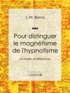 Pour Distinguer Le Magntisme De Lhypnotisme