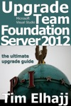 Upgrade Team Foundation Server 2012 The Ultimate Upgrade Guide