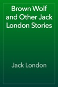 Jack London - Brown Wolf and Other Jack London Stories artwork