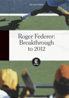 Roger Federer Breakthrough To 2012