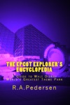 The Epcot Explorers Encyclopedia A Guide To Walt Disney Worlds Greatest Theme Park