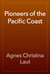 Pioneers Of The Pacific Coast