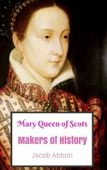 Mary Queen of Scots: Makers of History