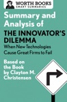 Summary And Analysis Of The Innovators Dilemma When New Technologies Cause Great Firms To Fail