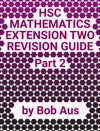 HSC Mathematics Extension Two Revision Guide Part 2