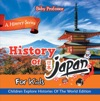History Of Japan For Kids A History Series - Children Explore Histories Of The World Edition