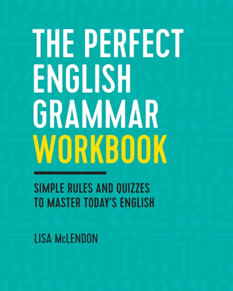 The Perfect English Grammar Workbook Simple Rules and Quizzes to Master Todays English Lisa McLendon Book