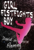 Girl Fistfights Boy - David Wallace Fleming Cover Art
