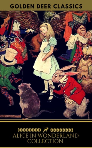 Alice in Wonderland Collection - All Four Books Free Audiobooks Includes Alices Adventures in Wonderland Alice Through the Looking Glass 2 more sequels Golden Deer Classics